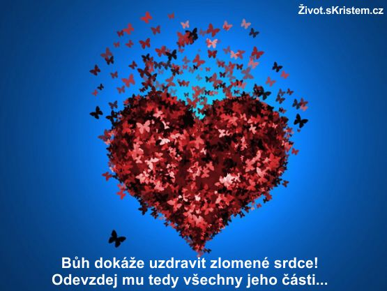 Bůh dokáže uzdravit zlomené srdce